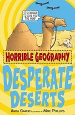 Horrible Geography : Desperate Deserts :  Desperate Deserts - Anita Ganeri