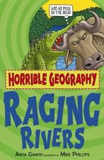 Horrible Geography : Raging Rivers :  Raging Rivers - Anita Ganeri