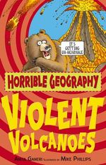 Horrible Geography : Violent Volcanoes :  Violent Volcanoes - Anita Ganeri