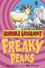 Horrible Geography : Freaky Peaks : Freaky Peaks - Anita Ganeri