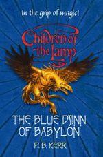 The Blue Djinn of Babylon : #2 Blue Djinn of Babylon - P. B. Kerr