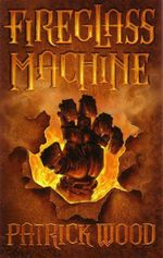 Fireglass Machine - Patrick Wood