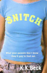 Snitch : What Your Parents Don't Know ... They'll Pay To Find Out. - Katherine Beck