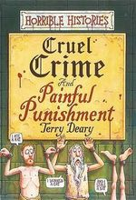Horrible Histories : Cruel Crime and Painful Punishment : Gruesome Guides - Terry Deary