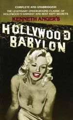 Hollywood Babylon :  The Legendary Underground Classic of Hollywood's Darkest and Best Kept Secrets - Kenneth Anger