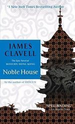 Noble House : The Epic Novel of Modern Hong Kong - James Clavell
