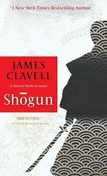 Shogun : A Novel of Japan - James Clavell