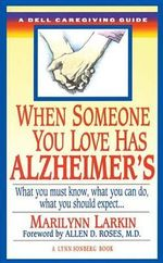 When Someone You Love Has Alzheimer's : What You Must Know, What You Can Do, and What You Should Expect a Dell Caregiving Guide - Marilynn Larkin