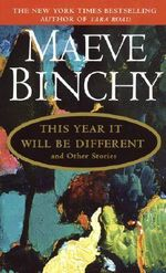 This Year it Will be Different : And Other Stories - Maeve Binchy