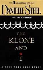 The Klone and I : A High-Tech Love Story :  A High-Tech Love Story - Danielle Steel