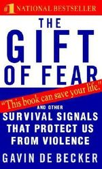 The Gift of Fear : Survival Signals That Protect Us from Violence :  Survival Signals That Protect Us from Violence - Gavin de Becker