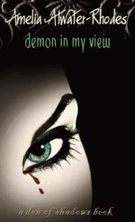 Demon in My View : Den of Shadows Ser. - Amelia Atwater-Rhodes