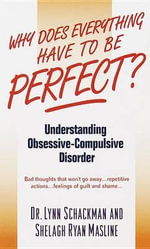 Why Does Everything Have to be Perfect? : Understanding Obsessive-Compulsive Disorder - Lynn Schackman