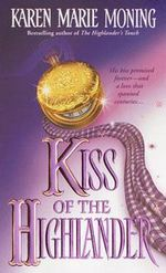 Kiss of the Highlander : Highlander Ser. - Karen Marie Moning