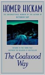 The Coalwood Way :  A Memoir - Homer Hickam