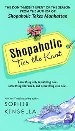 Shopaholic Ties the Knot : The Shopaholic Series : Book 3 - Sophie Kinsella