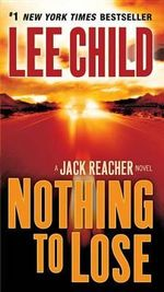 Nothing to Lose : Jack Reacher Series : Book 12 - Lee Child
