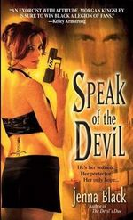 Speak of the Devil: Morgan Kingsley, Exorcist 4 :  Morgan Kingsley, Exorcist 4 - Jenna Black