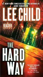 The Hard Way : Jack Reacher Series : Book 10 - Lee Child