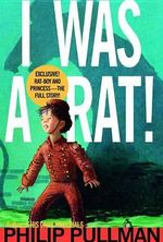 I Was a Rat! - Philip Pullman
