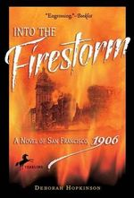 Into the Firestorm : A Novel of San Francisco, 1906 - Deborah Hopkinson