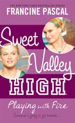 Sweet Valley High #3 : Playing With Fire : Someone's Going To Get Burned.... - Francine Pascal