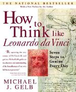 How to Think Like Leonardo : Seven Steps to Genius Every Day - Michael Gelb