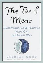 Tao of Meow : Understanding and Training Your Cat the Taoist Way - Deborah Wood
