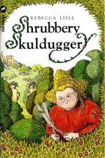 Shrubbery Skulduggery - Rebecca Lisle