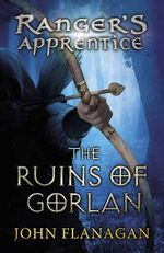 The Ruins of Gorlan : Ranger's Apprentice Series : Book 1 - John A. Flanagan