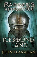 The Icebound Land  : Ranger's Apprentice Series : Book 3 - John A. Flanagan