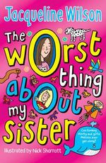 The Worst Thing About My Sister - Jacqueline Wilson