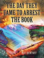 The Day They Came to Arrest the Book : A Novel - Nat Hentoff