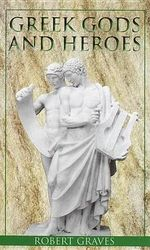 Greek Gods and Heroes : Laurel-leaf books - Robert Graves