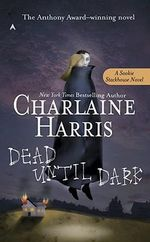 Dead Until Dark : Sookie Stackhouse Series : Book 1 - Charlaine Harris