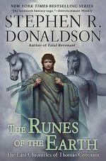 The Runes of the Earth : The Last Chronicles of Thomas Covenant the Unbeliever Series : Book 1 - Stephen R. Donaldson