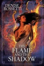 The Flame and the Shadow - Denise Rossetti