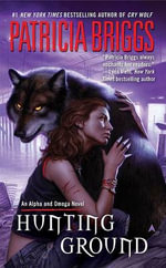 Hunting Ground : Alpha and Omega Series : Book 2 - Patricia Briggs