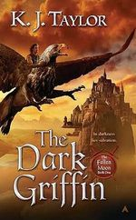 The Dark Griffin : Fallen Moon Series : Book One - K J Taylor