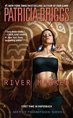 River Marked : Mercy Thompson Series : Book 6 - Patricia Briggs
