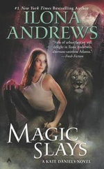 Magic Slays : Kate Daniels Series : Book 5 - Ilona Andrews