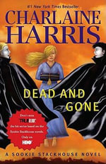 Dead and Gone : A Sookie Stackhouse Novel - Charlaine Harris