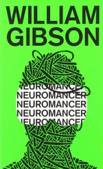 Neuromancer : Remembering Tomorrow - William Gibson