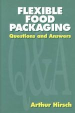 Flexible Food Packaging : Questions and Answers - Arthur Hirsch
