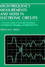 High Frequency Measurements and Noise in Electronic Circuits - D.C. Smith