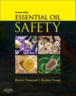 Essential Oil Safety : A Guide for Health Care Professionals - Robert Tisserand