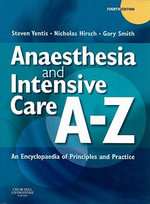 Anaesthesia and Intensive Care A-Z : An Encyclopedia of Principles and Practice - Steven M. Yentis