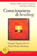 Consciousness and Healing : Integral Approaches to Mind-body Medicine - Marilyn Schlitz