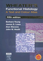 Wheater's Functional Histology: A Text and Colour Atlas : A Text and Colour Atlas - Barbara Young