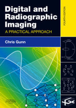 Digital and Radiographic Imaging : A Practical Approach - Chris Gunn